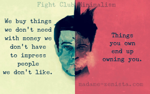 Fight Club, Minimalism, Quote. We buy things we don't need with money we don't have to impress people we don't like. Things you own end up owning you.