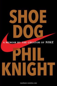 Shoe Dog by Phil Knight. A memoir by the creator of Nike. Cover page