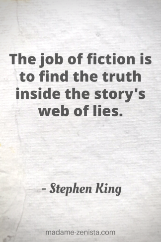 The job of fiction is to find the truth inside the story's web of lies. Quote by Stephen King. On Writing: A Memoir of the Craft.