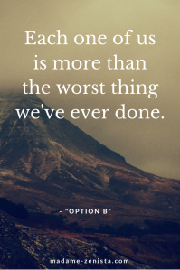Each one of us is more than the worst thing we've ever done. Inspiring and motivating. 'Option B: Facing Adversity, Building Resilience, And Finding Joy' Book written by Sheryl Sandberg and Adam Grant.