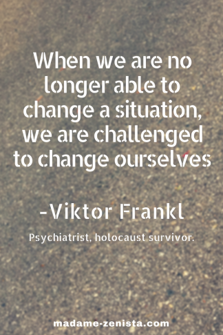 When we are no longer able to change a situation, we are challenged to change ourselves. Quote by Viktor Frankl. Inspiring and motivating. Option B by Sheryl Sandberg and Adam Grant.
