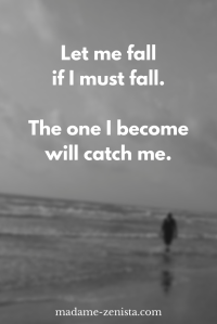 Let me fall if I must fall. The one I become will catch me. Inspiring and motivating. 'Option B: Facing Adversity, Building Resilience, And Finding Joy' Book written by Sheryl Sandberg and Adam Grant.
