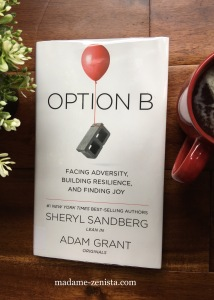 Option B: Facing Adversity, Building Resilience, And Finding Joy. By Sheryl Sandberg and Adam Grant. Book Review. Book Cover. Inspiring and motivating Quotes.