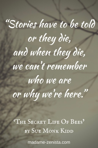Stories have to be told or they die, and when they die, we can't remember who we are or why we're here""