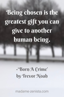 Being chosen is the greatest gift you can give to another human being.